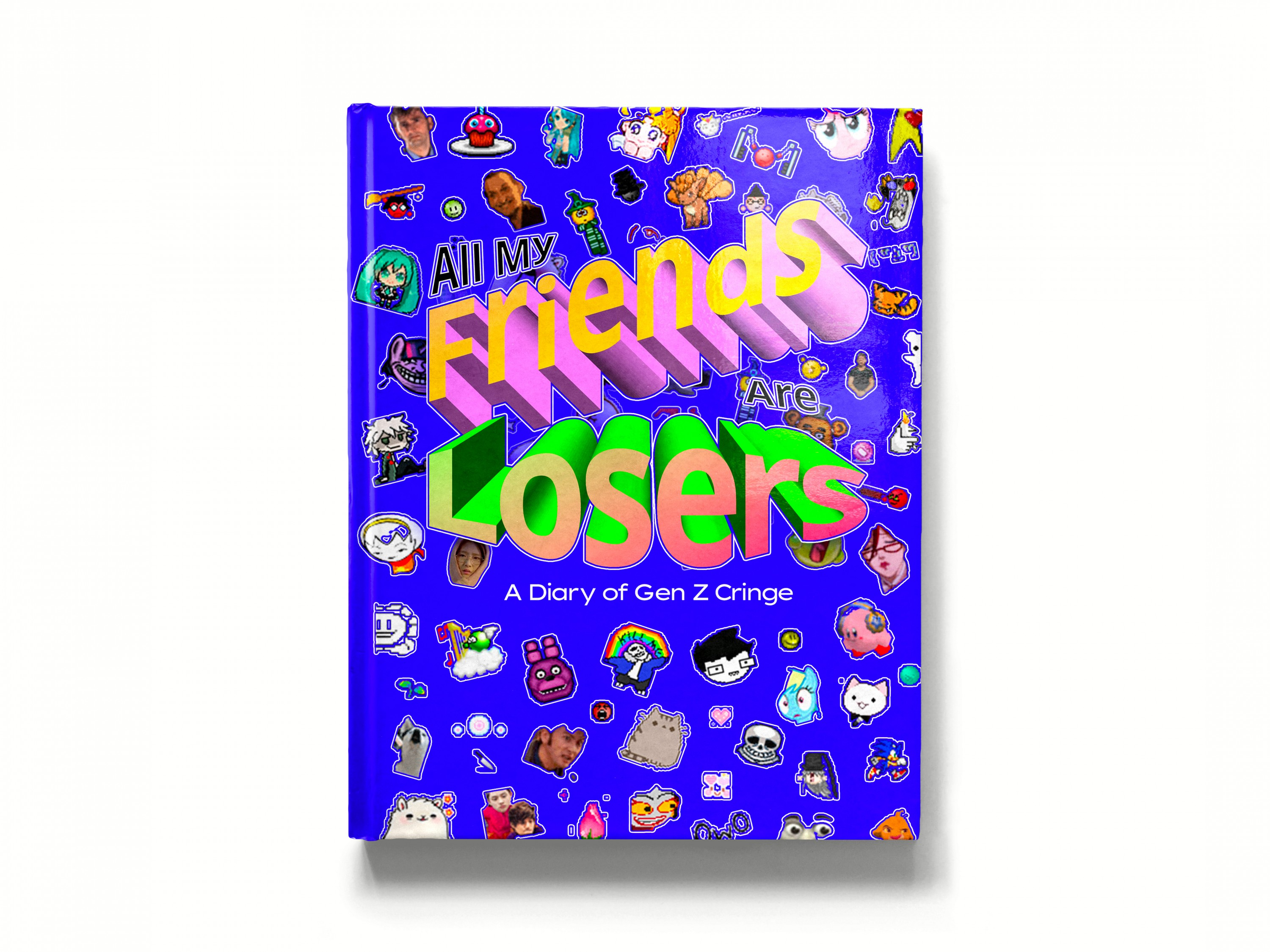 """Photo of an electric blue book cover covered in stickers and clip art from various fandoms of eras past. The title, """"All My Friends Are Losers"""" is written in word art. The subtitle, in a wide sans serif font, is """"A Diary of Gen Z Cringe.&qu"""