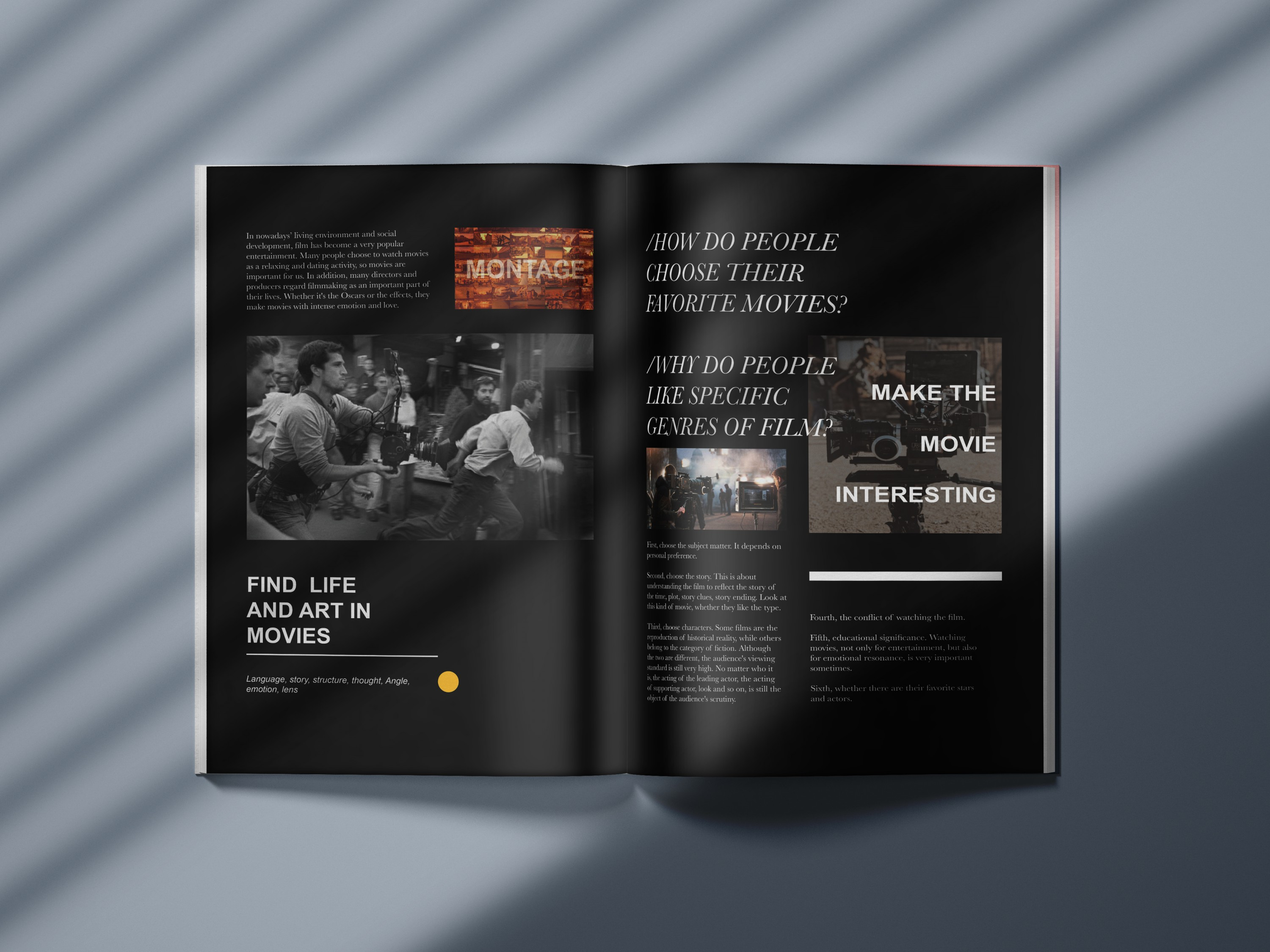 In nowadays living environments and social development, film has become a very popular entertainment. The booklet is like a guide manual. It contains information about the connection between movies and our daily life.