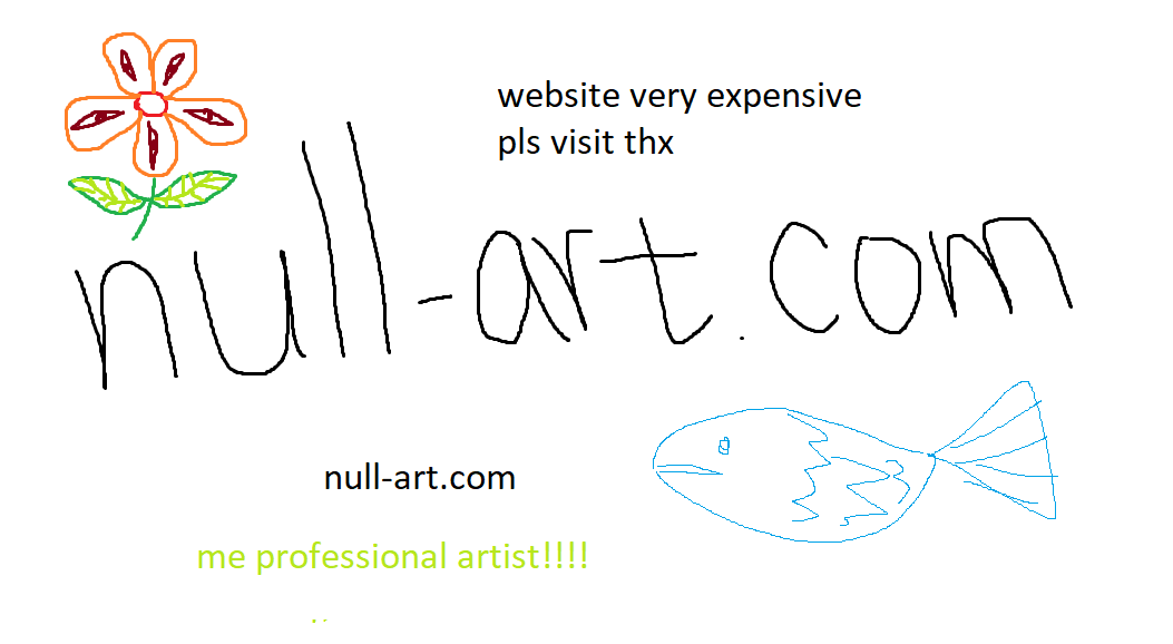 please just visit my website: null-art.com
