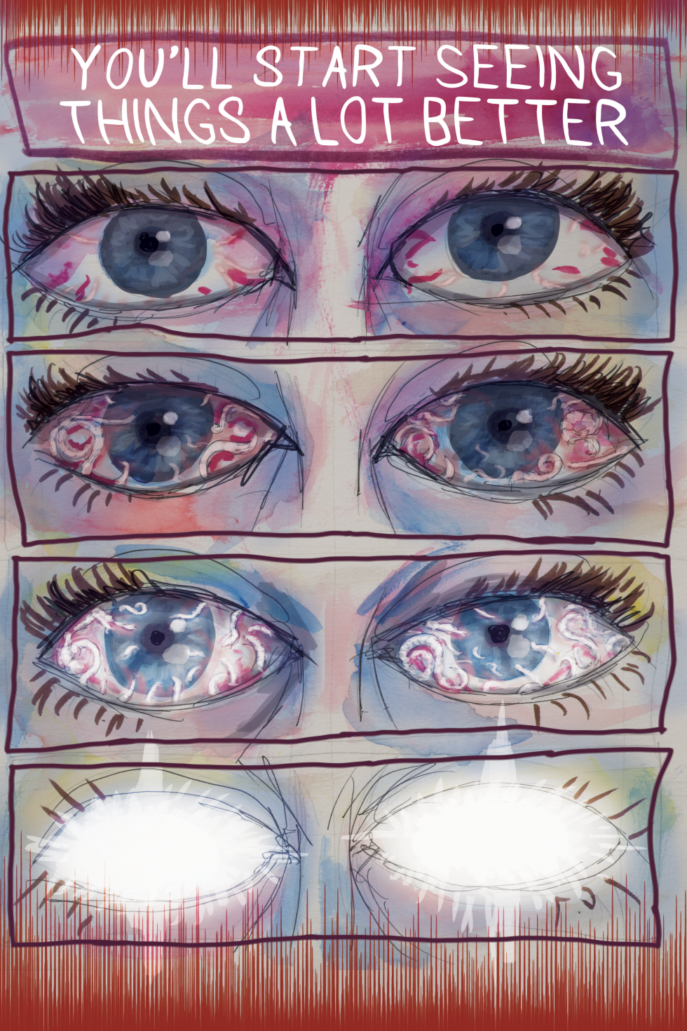 """A comic page.  A sequence of extreme close up images of a pair of eyes.  The eyes start off normal, but soon worms appear inside the eyes and start glowing until everything is obscured by bright white light.  Word bubble: """"You'll start seeing things"""