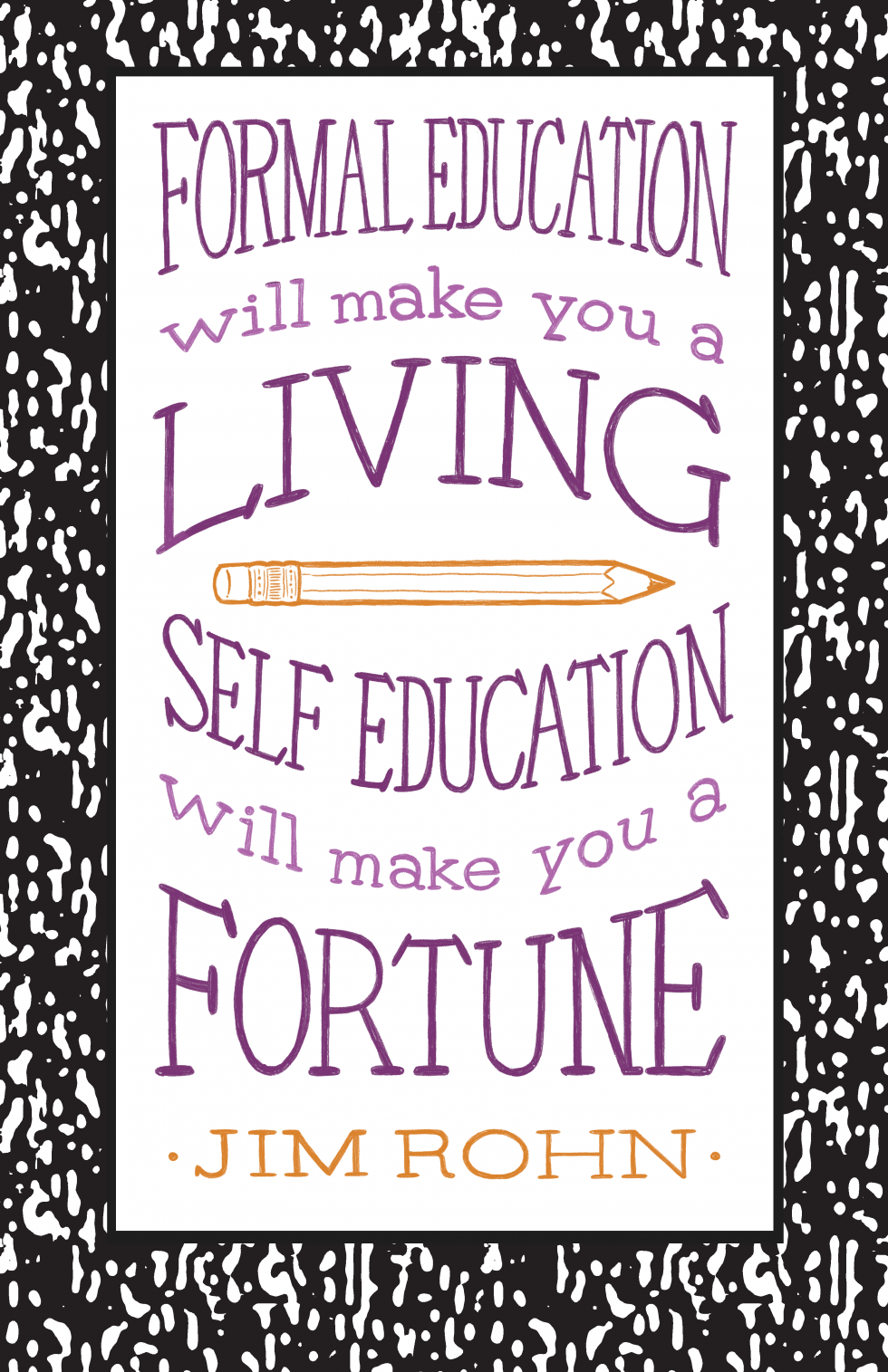 "A quote from Jim Rohn reading ""formal education will make you a living, self education will make you a fortune"" Text is in purple except for the attribution which is in orange. The quote situated inside of a white box and framed with a compositi"