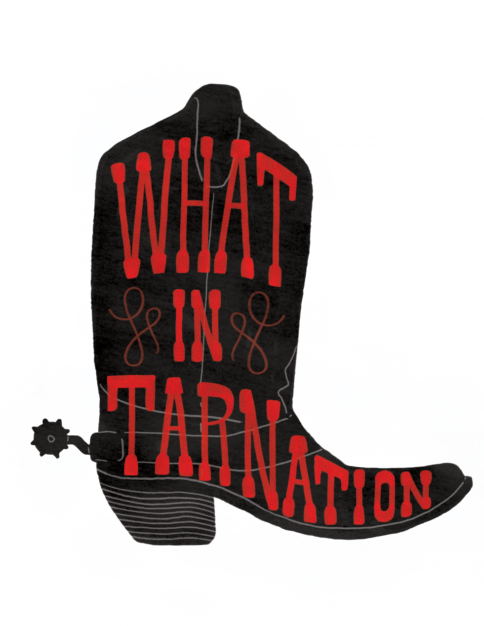 "A side view of a black cowboy boot with the words ""what in tarnation"" written on the ide. The text is drawn in a wild west style."
