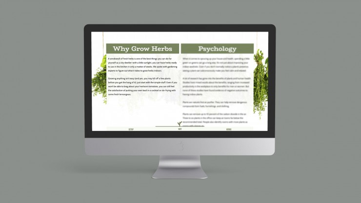 This site was designed to help give people the basic information on why and how to grow common herbs. The palette and spacing gives the site the relaxing feeling of nature. Details helps to add depth to the site from animation timing to the small, managea