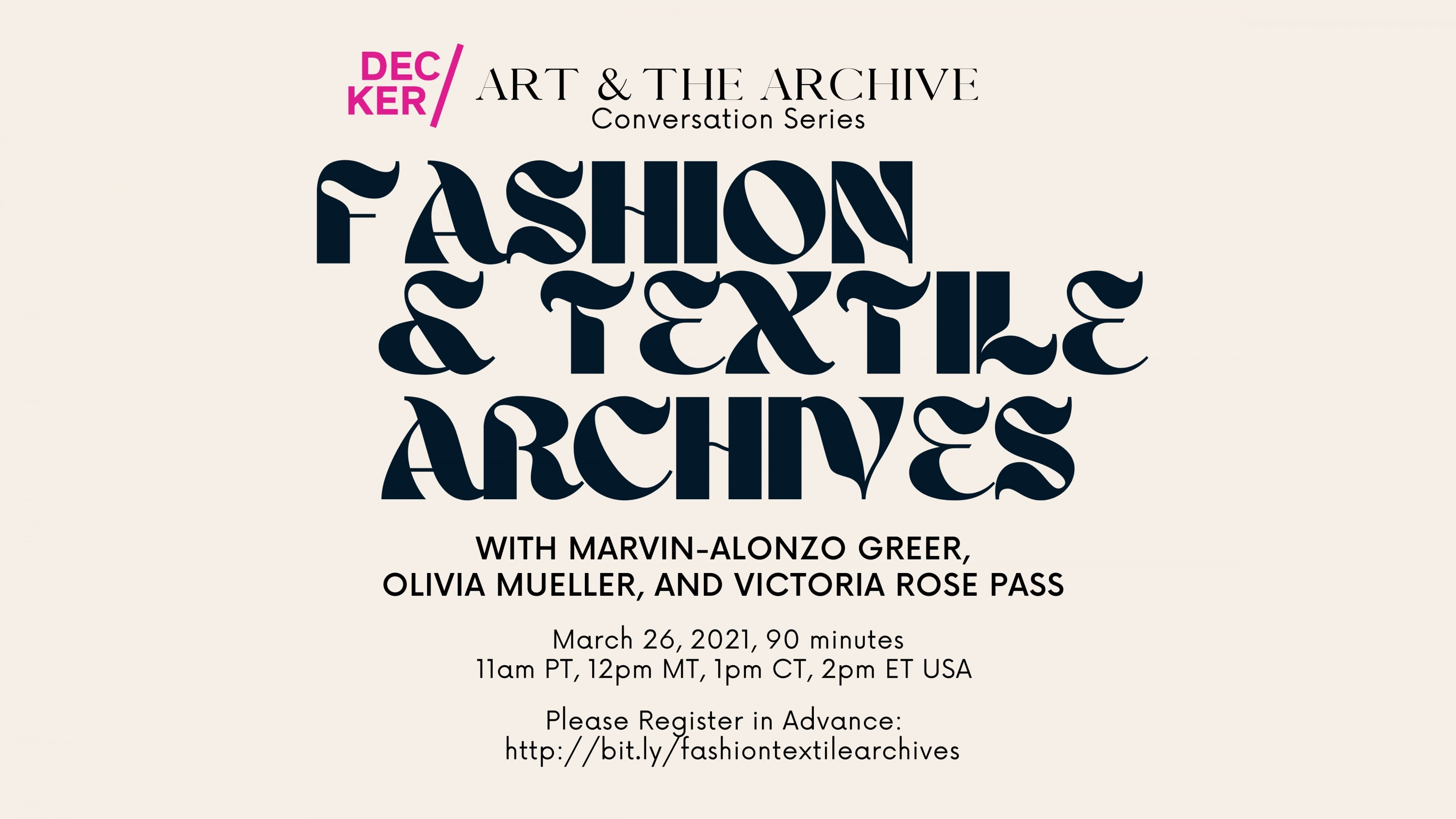 Flyer for Art & The Archive Conversation Series: Fashion & Textile Archives with Marvin-Alonzo Greer, Olivia Mueller, and Victoria Rose Pass. March 26, 2021, 90 minutes, 11am PT, 12pm MT, 1pm CT, 2pm ET USA. Please register in advance.